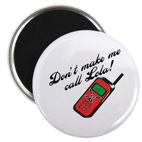 "Don't Make Me Call Lola 2.25"" Magnet (100 pack)"