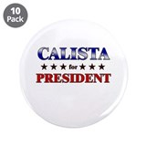 "CALISTA for president 3.5"" Button (10 pack)"