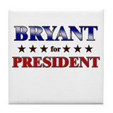 BRYANT for president Tile Coaster