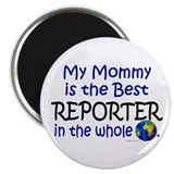 Best Reporter In The World (Mommy) Magnet
