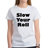 Slow Your Roll Tee