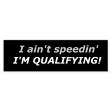 Qualifying - Not Speeding Bumper Bumper Sticker
