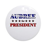 AUBREE for president Ornament (Round)
