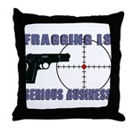 Serious Fragging Throw Pillow