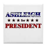ASHLEIGH for president Tile Coaster
