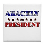 ARACELY for president Tile Coaster