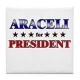 ARACELI for president Tile Coaster