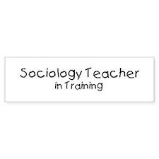 Sociology Teacher in Training Bumper Bumper Sticker