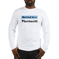 Married to: Pharmacist Long Sleeve T-Shirt
