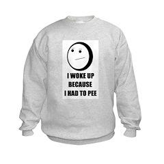 WOKE UP BECAUSE I HAD TO PEE Kids Sweatshirt