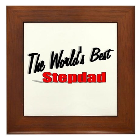 """The World's Best Stepdad"" Framed Tile"