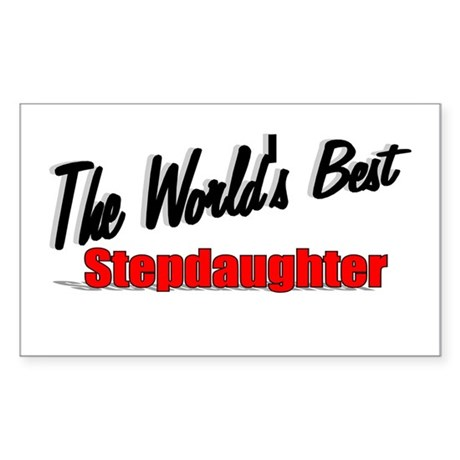 &quot;The World's Best Stepdaughter&quot; Sticker (Rectangul