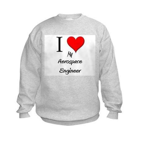 I Love My Aerospace Engineer Kids Sweatshirt