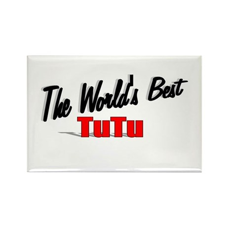 &quot;The World's Best TuTu&quot; Rectangle Magnet
