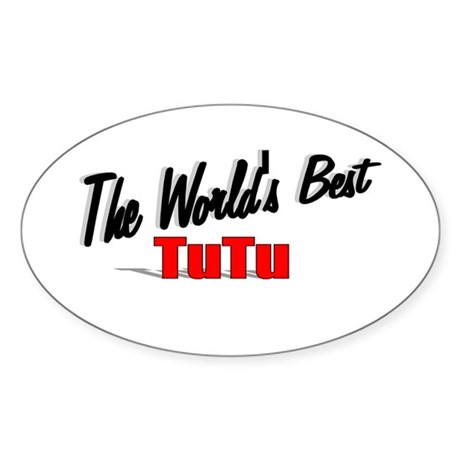 &quot;The World's Best TuTu&quot; Oval Sticker