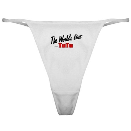 &quot;The World's Best TuTu&quot; Classic Thong