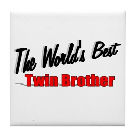 """The World's Best Twin Brother"" Tile Coaster"