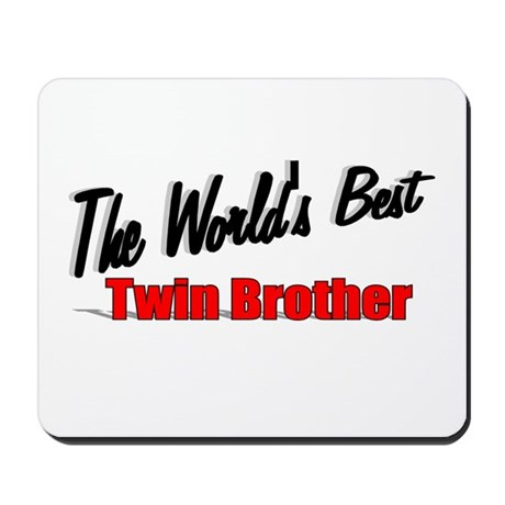 """The World's Best Twin Brother"" Mousepad"