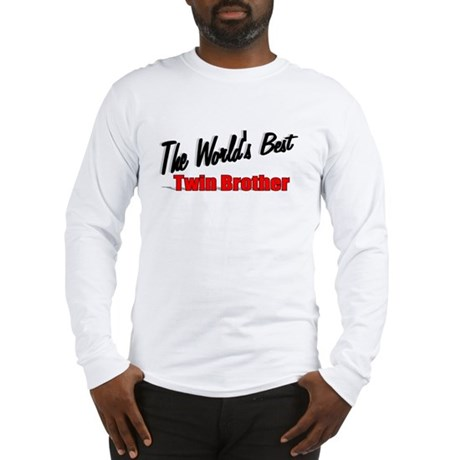 """The World's Best Twin Brother"" Long Sleeve T-Shir"