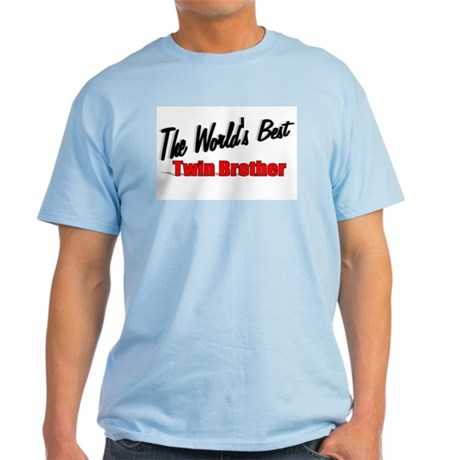 """The World's Best Twin Brother"" Light T-Shirt"