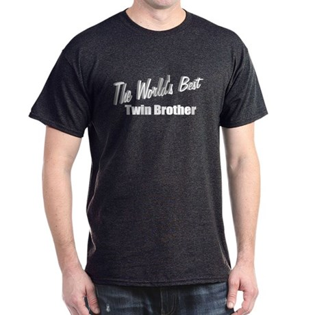 """The World's Best Twin Brother"" Dark T-Shirt"