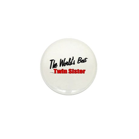 """The World's Best Twin Sister"" Mini Button"
