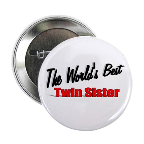 """The World's Best Twin Sister"" 2.25"" Button"