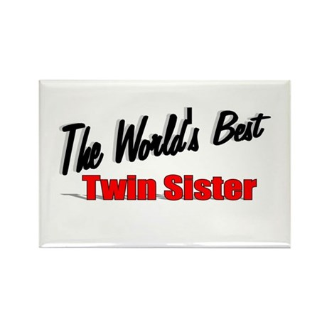 """The World's Best Twin Sister"" Rectangle Magnet"