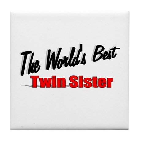 """The World's Best Twin Sister"" Tile Coaster"