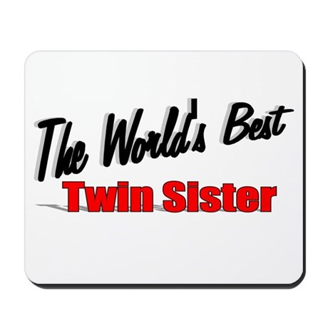"""The World's Best Twin Sister"" Mousepad"