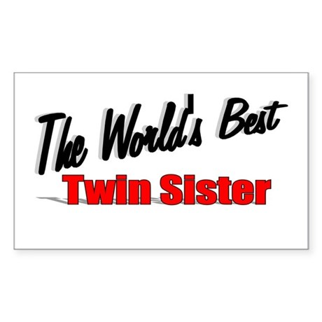 """The World's Best Twin Sister"" Sticker (Rectangula"