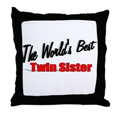 """The World's Best Twin Sister"" Throw Pillow"