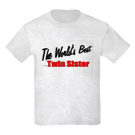 """The World's Best Twin Sister"" Kids Light T-Shirt"