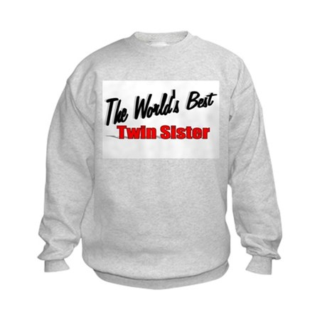 """The World's Best Twin Sister"" Kids Sweatshirt"