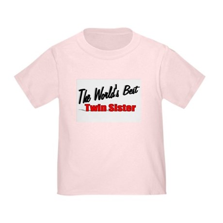 """The World's Best Twin Sister"" Toddler T-Sh"
