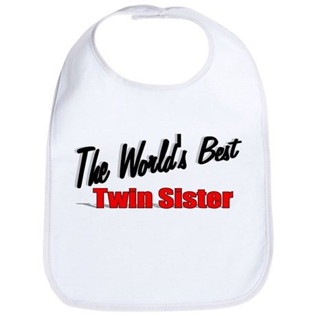 """The World's Best Twin Sister"" Bib"