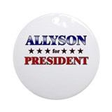 ALLYSON for president Ornament (Round)