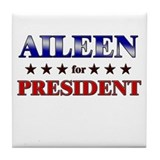 AILEEN for president Tile Coaster