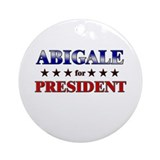 ABIGALE for president Ornament (Round)