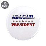 "ABAGAIL for president 3.5"" Button (10 pack)"