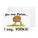 YOU SAY POTATO.. I SAY VODKA! Greeting Cards (Pk o