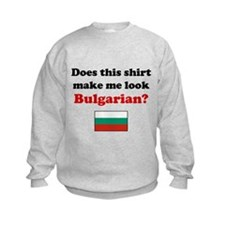Make Me Look Bulgarian Sweatshirt