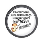 Never Take Life Seriously Wall Clock