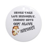 Never Take Life Seriously Ornament (Round)