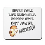 Never Take Life Seriously Mousepad