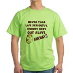 Never Take Life Seriously Green T-Shirt