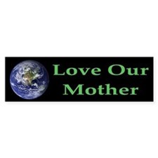 Love Our Mother Earth Bumper Bumper Sticker