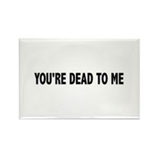 You're dead to me (Colbert) Rectangle Magnet