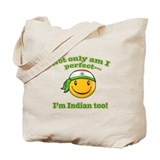 Not only am I perfect I'm indian too! Tote Bag