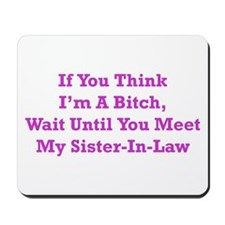 Sister-in-law Mousepad